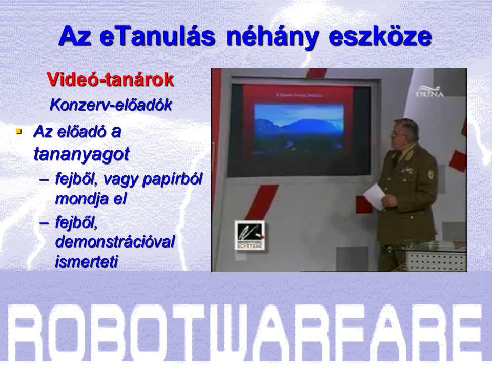 Az eTanulás néhány eszköze Videó-tanárokKonzerv-előadók  Az előadó a tananyagot –fejből, vagy papírból mondja el