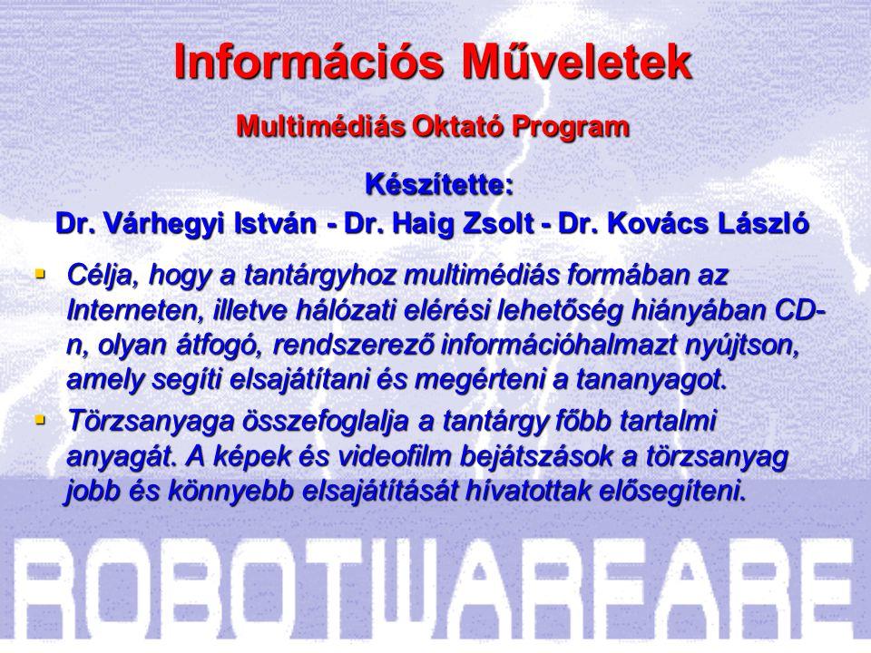 Információs Műveletek Multimédiás Oktató Program Készítette: Dr.