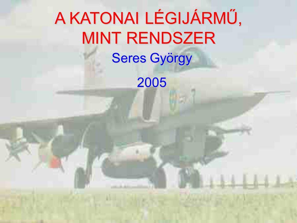 A KATONAI LÉGIJÁRMŰ, MINT RENDSZER Seres György 2005