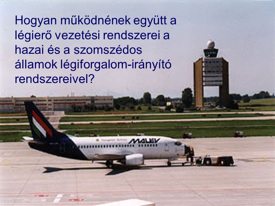 Hogyan működnének együtt a légierő vezetési rendszerei a hazai és a szomszédos államok légiforgalom-irányító rendszereivel?