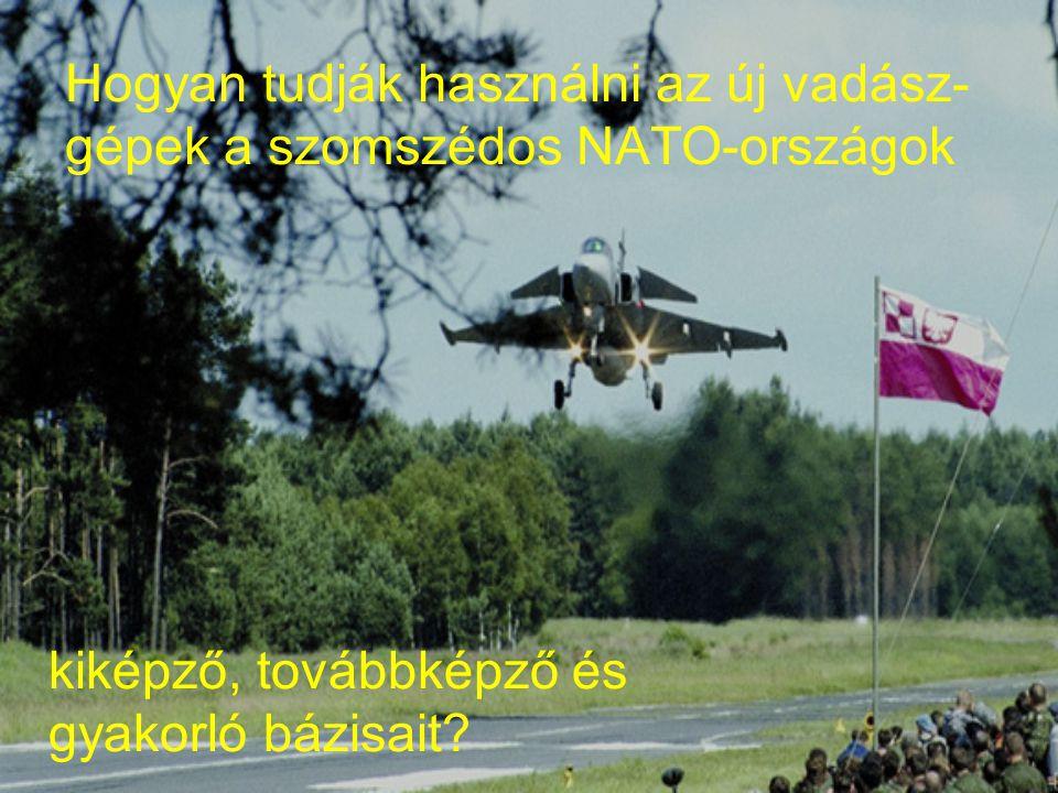 Hogyan tudják használni az új vadász- gépek a szomszédos NATO-országok kiképző, továbbképző és gyakorló bázisait