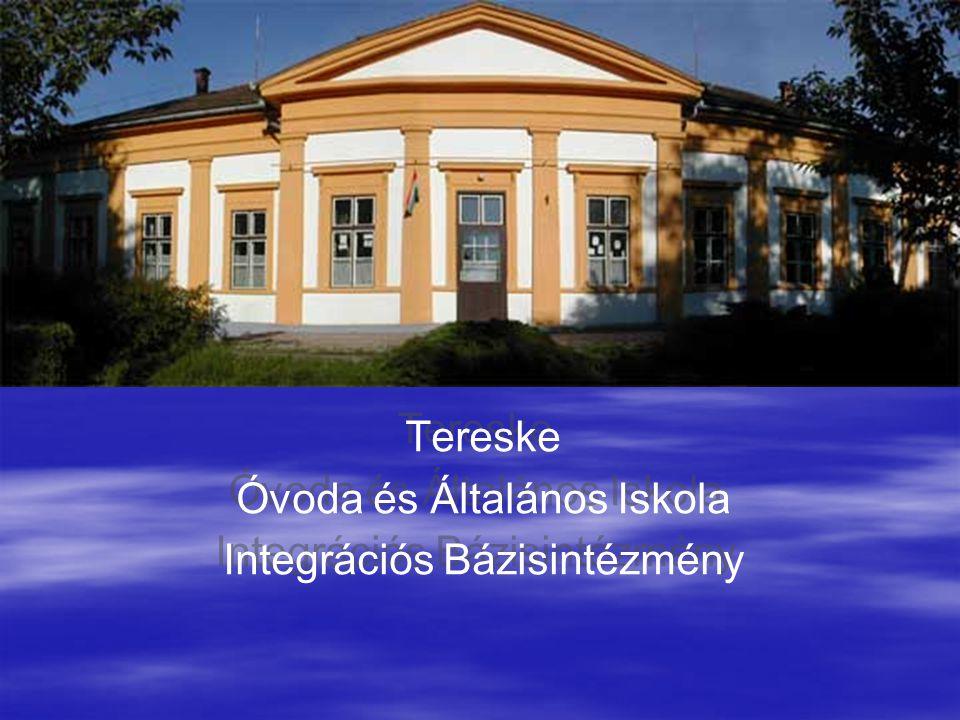 TERESKE Tereske Óvoda és Általános Iskola Integrációs Bázisintézmény Tereske Óvoda és Általános Iskola Integrációs Bázisintézmény