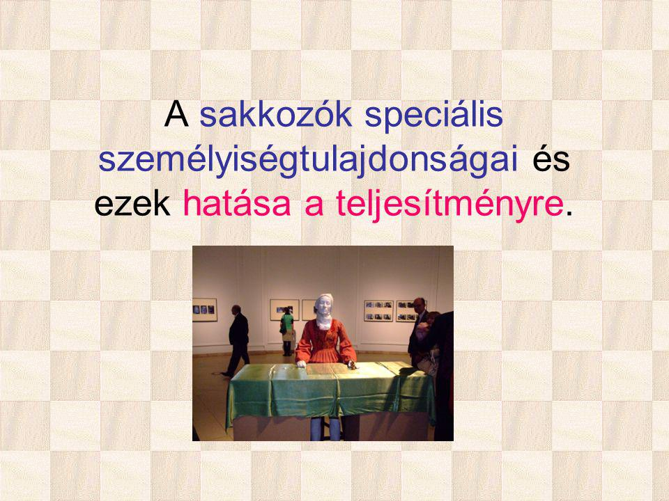 A sakkozók speciális személyiségtulajdonságai és ezek hatása a teljesítményre.