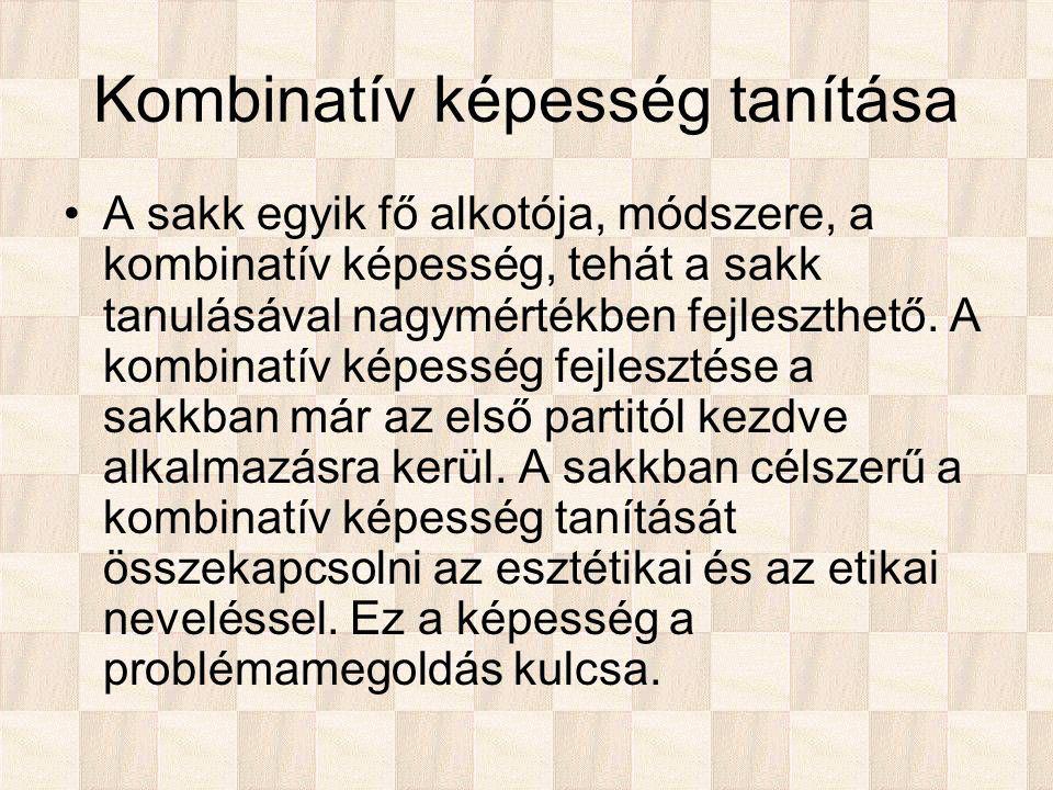 Kombinatív képesség tanítása A sakk egyik fő alkotója, módszere, a kombinatív képesség, tehát a sakk tanulásával nagymértékben fejleszthető.
