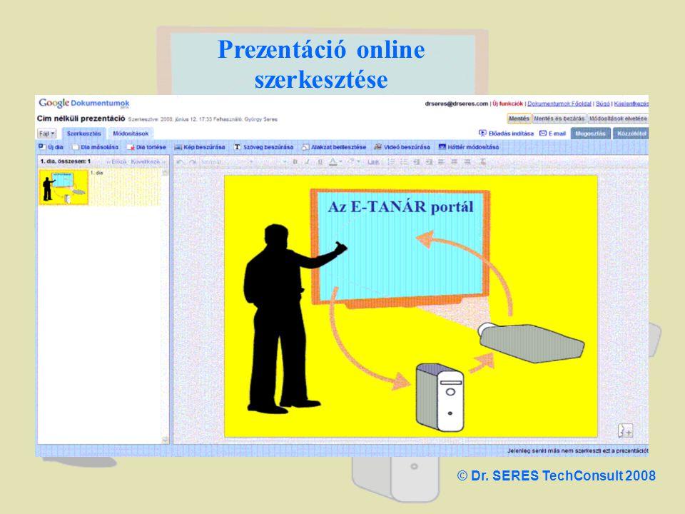 Prezentáció online szerkesztése © Dr. SERES TechConsult 2008