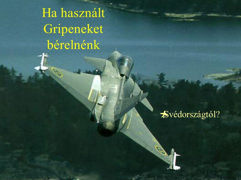 Ha használt F-16-osokat bérelnénk  az USÁ-tól;  Törökországtól;  Belgiumtól