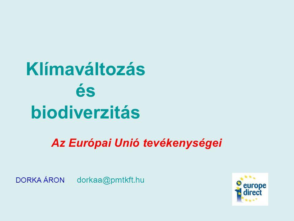 Klímaváltozás és biodiverzitás Az Európai Unió tevékenységei DORKA ÁRON dorkaa@pmtkft.hu