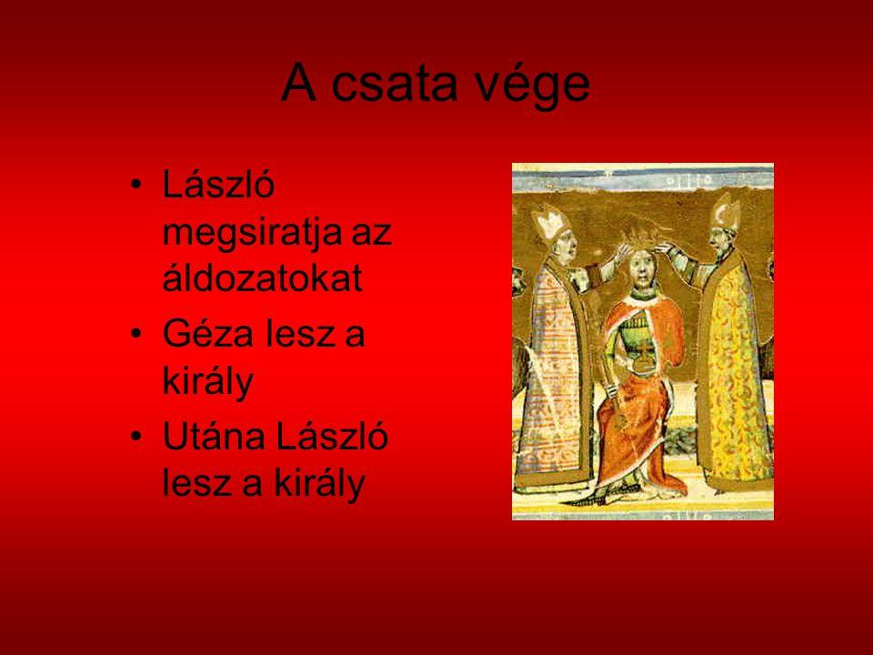 A csata vége László megsiratja az áldozatokat Géza lesz a király Utána László lesz a király