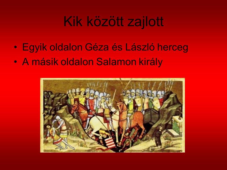 Kik között zajlott Egyik oldalon Géza és László herceg A másik oldalon Salamon király