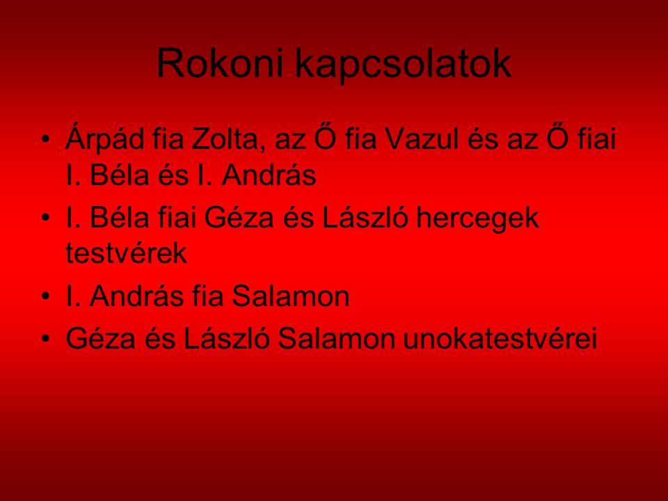 Rokoni kapcsolatok Árpád fia Zolta, az Ő fia Vazul és az Ő fiai I. Béla és I. András I. Béla fiai Géza és László hercegek testvérek I. András fia Sala