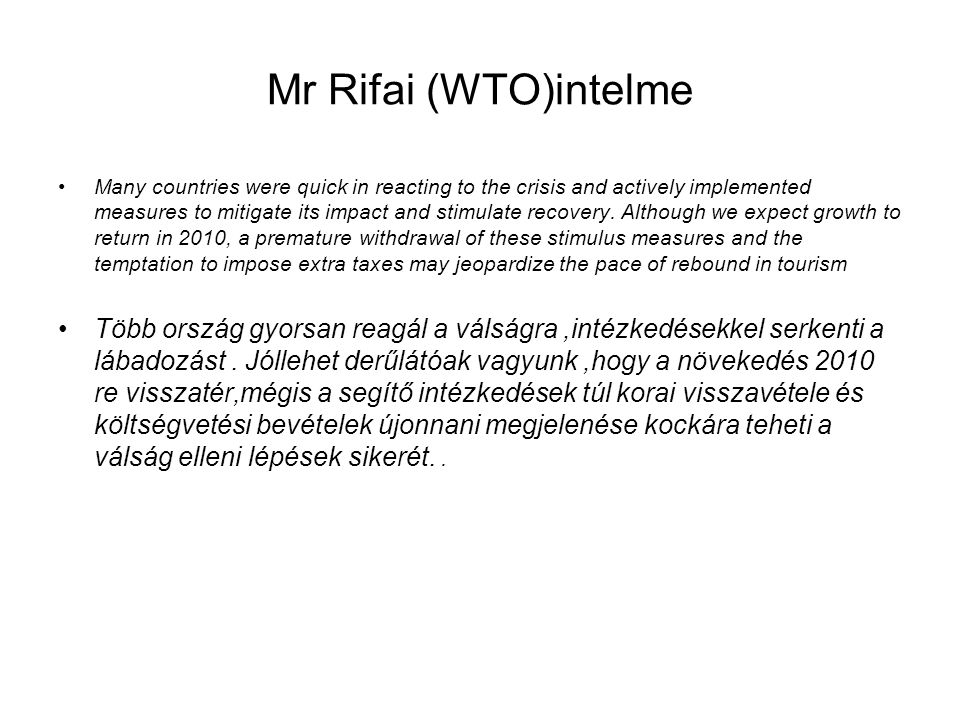 Mr Rifai (WTO)intelme Many countries were quick in reacting to the crisis and actively implemented measures to mitigate its impact and stimulate recovery.