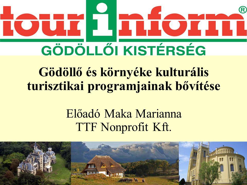 Gödöllő és környéke kulturális turisztikai programjainak bővítése Előadó Maka Marianna TTF Nonprofit Kft.