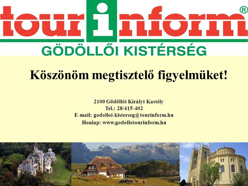 Köszönöm megtisztelő figyelmüket! 2100 Gödöllői Királyi Kastély Tel.: 28/415-402 E-mail: godolloi-kisterseg@tourinform.hu Honlap: www.godollotourinfor