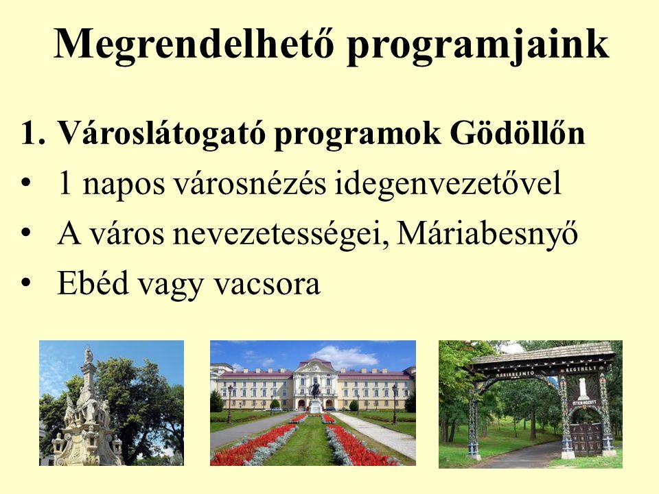 Megrendelhető programjaink 1.Városlátogató programok Gödöllőn 1 napos városnézés idegenvezetővel A város nevezetességei, Máriabesnyő Ebéd vagy vacsora