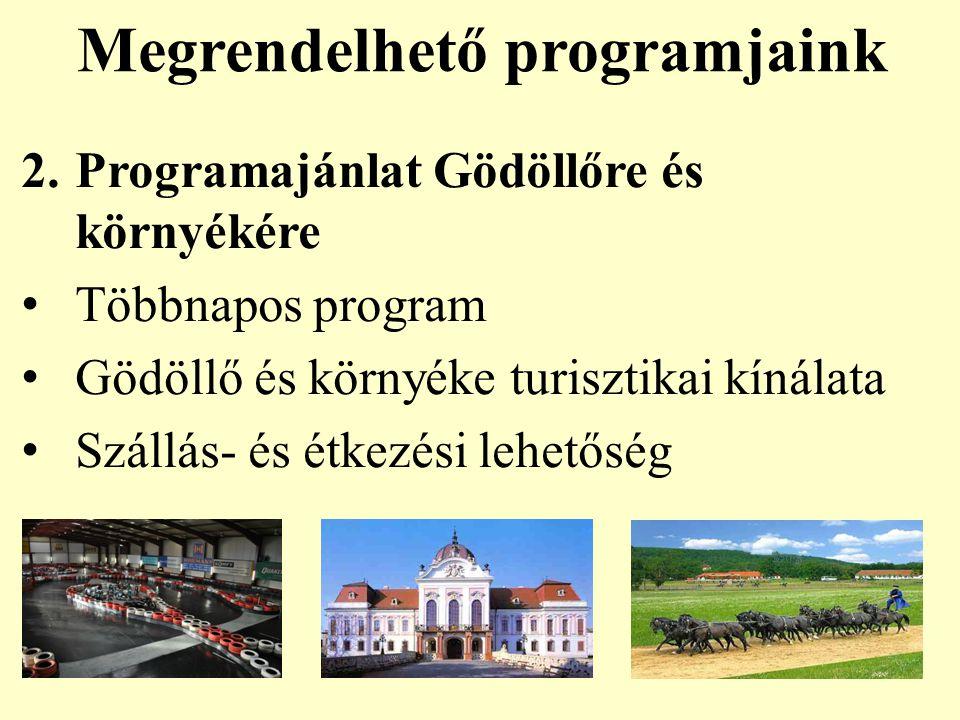 Megrendelhető programjaink 2.Programajánlat Gödöllőre és környékére Többnapos program Gödöllő és környéke turisztikai kínálata Szállás- és étkezési le