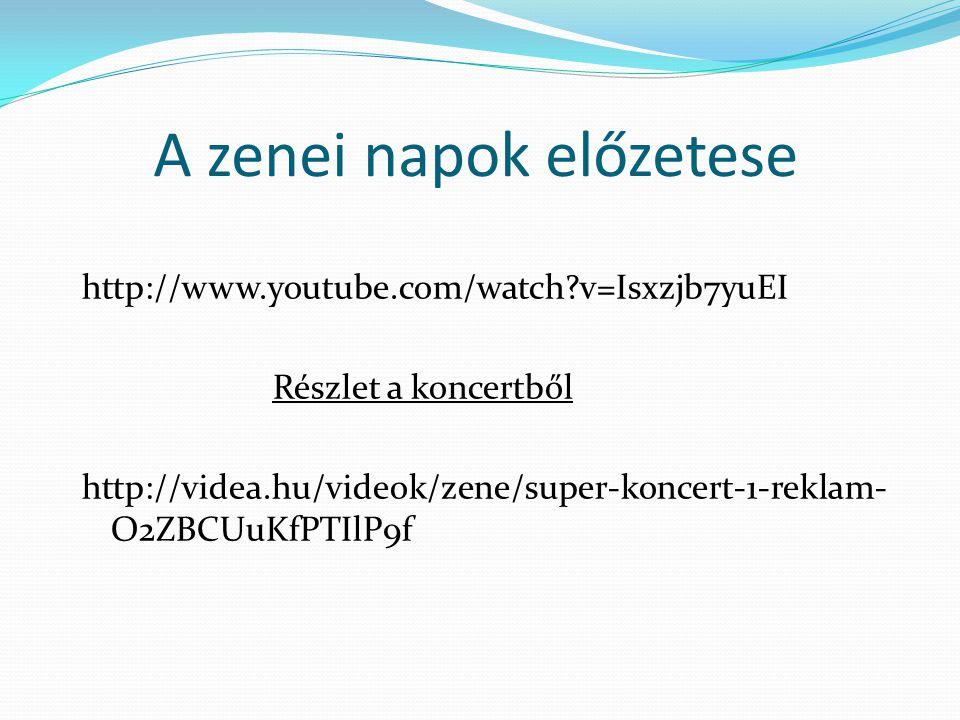 A zenei napok előzetese http://www.youtube.com/watch?v=Isxzjb7yuEI Részlet a koncertből http://videa.hu/videok/zene/super-koncert-1-reklam- O2ZBCUuKfPTIlP9f