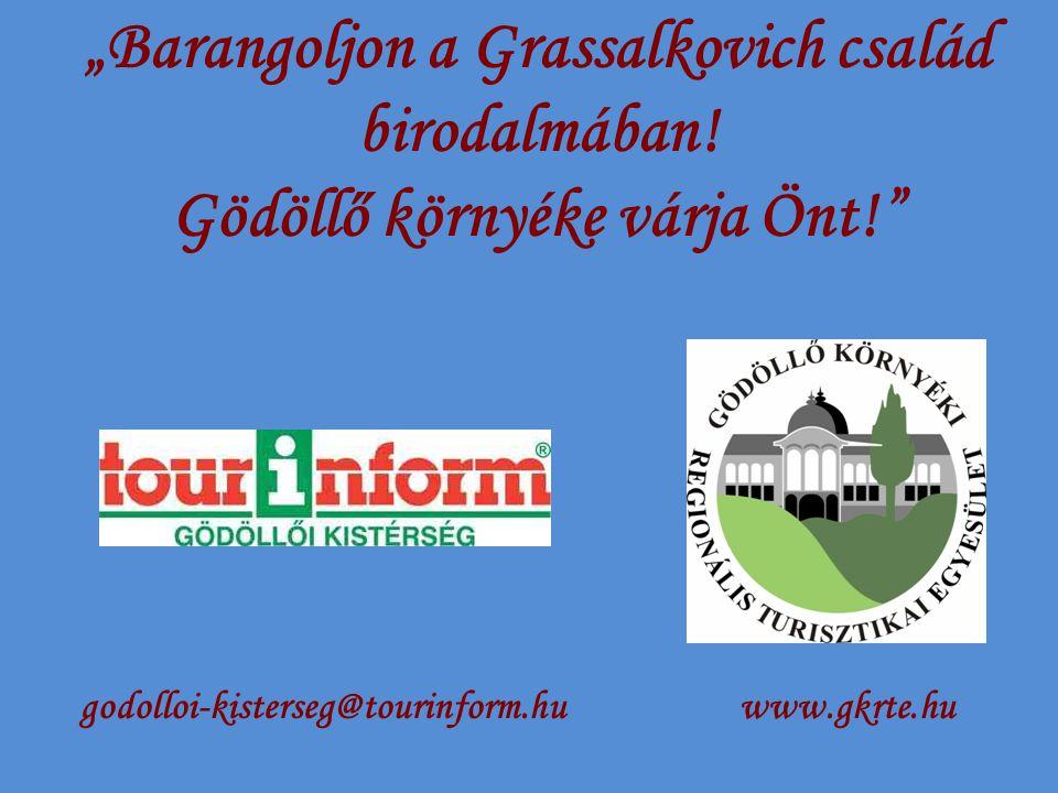 """""""Barangoljon a Grassalkovich család birodalmában! Gödöllő környéke várja Önt!"""" godolloi-kisterseg@tourinform.huwww.gkrte.hu"""