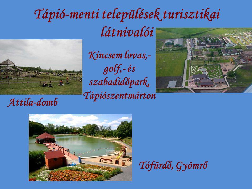 Tápió-menti települések turisztikai látnivalói Kincsem lovas,- golf,- és szabadidőpark, Tápiószentmárton Attila-domb Tófürdő, Gyömrő