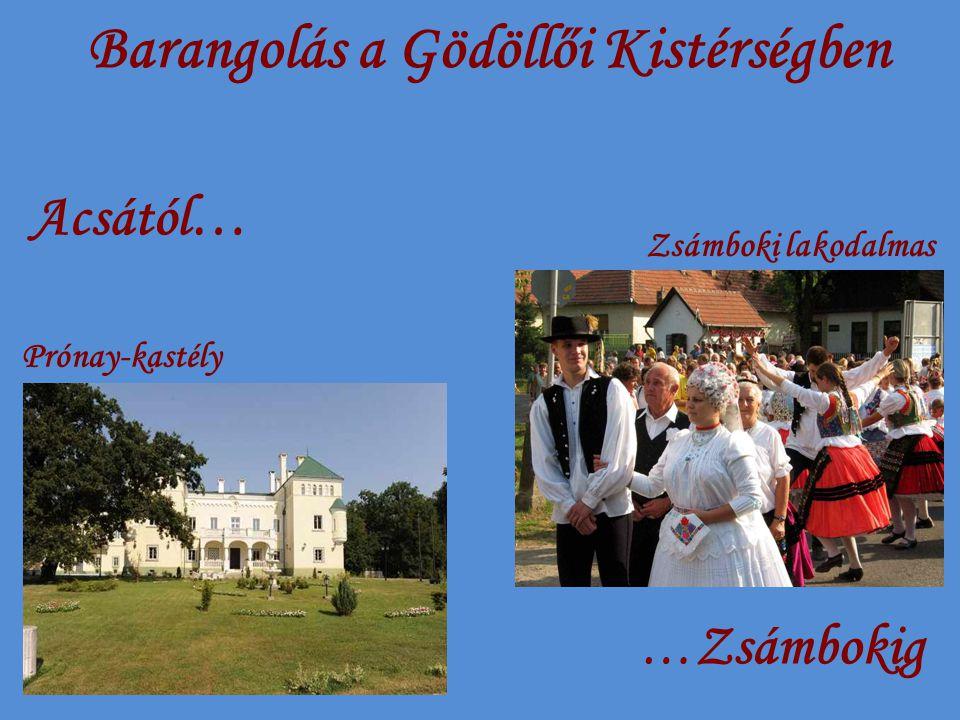 Barangolás a Gödöllői Kistérségben Acsától… … Zsámbokig Prónay-kastély Zsámboki lakodalmas