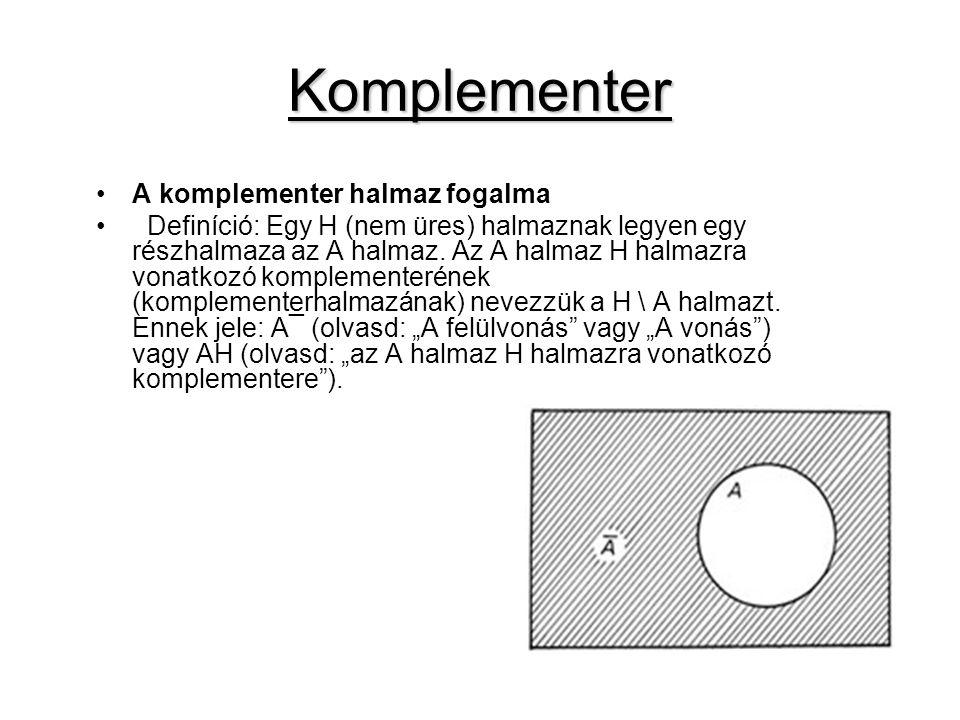 Komplementer A komplementer halmaz fogalma Definíció: Egy H (nem üres) halmaznak legyen egy részhalmaza az A halmaz. Az A halmaz H halmazra vonatkozó