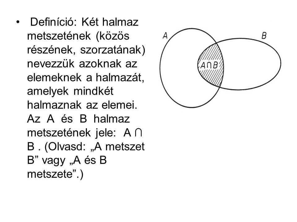 Definíció: Két halmaz metszetének (közös részének, szorzatának) nevezzük azoknak az elemeknek a halmazát, amelyek mindkét halmaznak az elemei. Az A és