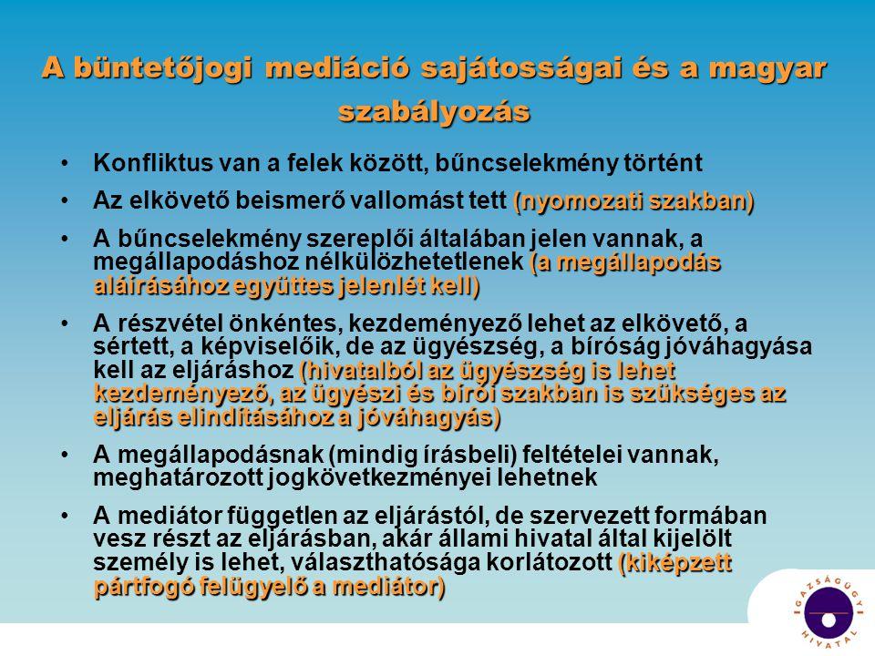A büntetőjogi mediáció sajátosságai és a magyar szabályozás Konfliktus van a felek között, bűncselekmény történt (nyomozati szakban)Az elkövető beismerő vallomást tett (nyomozati szakban) (a megállapodás aláírásához együttes jelenlét kell)A bűncselekmény szereplői általában jelen vannak, a megállapodáshoz nélkülözhetetlenek (a megállapodás aláírásához együttes jelenlét kell) (hivatalból az ügyészség is lehet kezdeményező, az ügyészi és bírói szakban is szükséges az eljárás elindításához a jóváhagyás)A részvétel önkéntes, kezdeményező lehet az elkövető, a sértett, a képviselőik, de az ügyészség, a bíróság jóváhagyása kell az eljáráshoz (hivatalból az ügyészség is lehet kezdeményező, az ügyészi és bírói szakban is szükséges az eljárás elindításához a jóváhagyás) A megállapodásnak (mindig írásbeli) feltételei vannak, meghatározott jogkövetkezményei lehetnek (kiképzett pártfogó felügyelő a mediátor)A mediátor független az eljárástól, de szervezett formában vesz részt az eljárásban, akár állami hivatal által kijelölt személy is lehet, választhatósága korlátozott (kiképzett pártfogó felügyelő a mediátor)