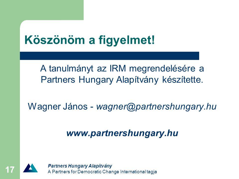 Partners Hungary Alapítvány A Partners for Democratic Change International tagja 17 Köszönöm a figyelmet.