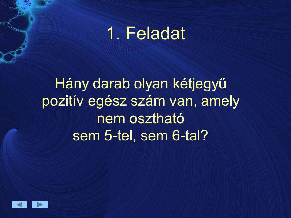 1. Feladat Hány darab olyan kétjegyű pozitív egész szám van, amely nem osztható sem 5-tel, sem 6-tal?