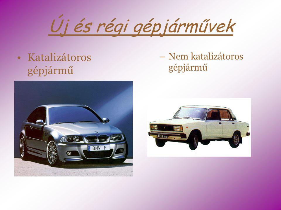 Új és régi gépjárművek Katalizátoros gépjármű –Nem katalizátoros gépjármű