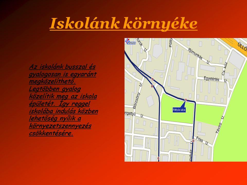 Iskolánk környéke Az iskolánk busszal és gyalogosan is egyaránt megközelíthető. Legtöbben gyalog közelítik meg az iskola épületét. Így reggel iskolába