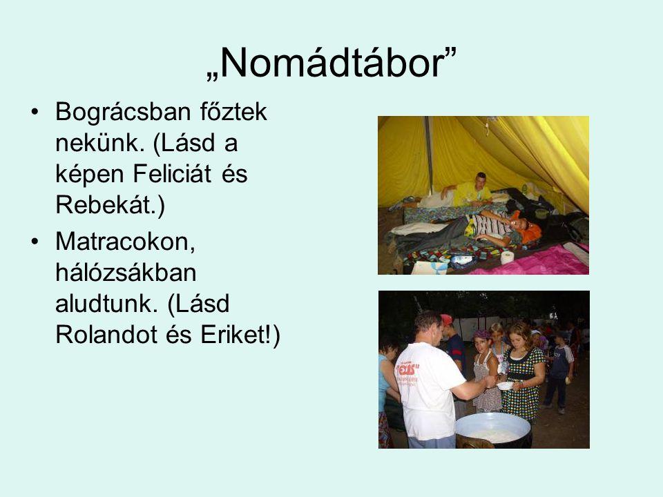 """""""Nomádtábor Bográcsban főztek nekünk."""