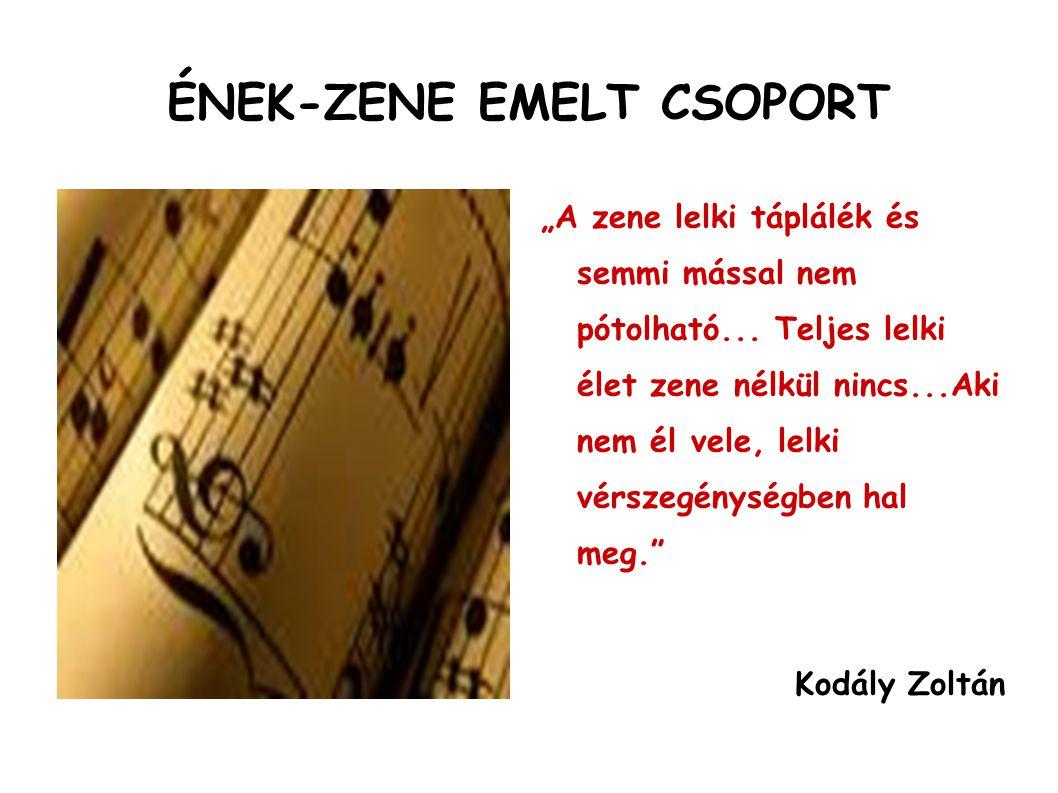 """ÉNEK-ZENE EMELT CSOPORT """"A zene lelki táplálék és semmi mással nem pótolható... Teljes lelki élet zene nélkül nincs...Aki nem él vele, lelki vérszegén"""