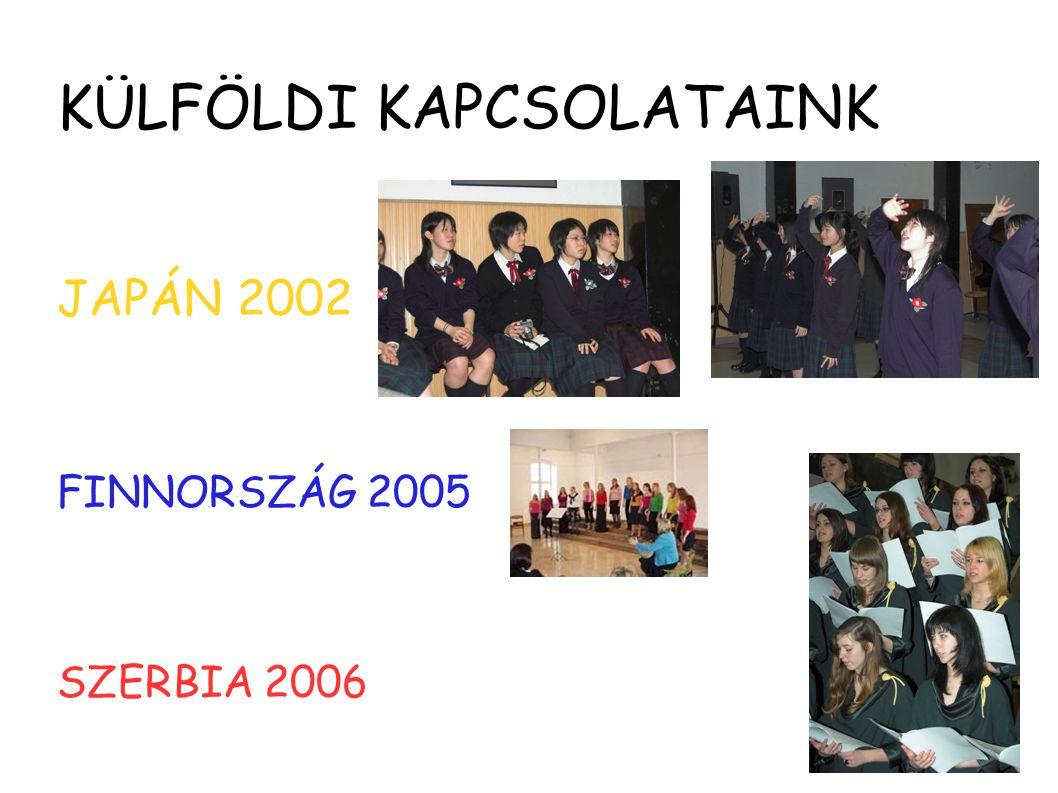 KÜLFÖLDI KAPCSOLATAINK JAPÁN 2002 FINNORSZÁG 2005 SZERBIA 2006