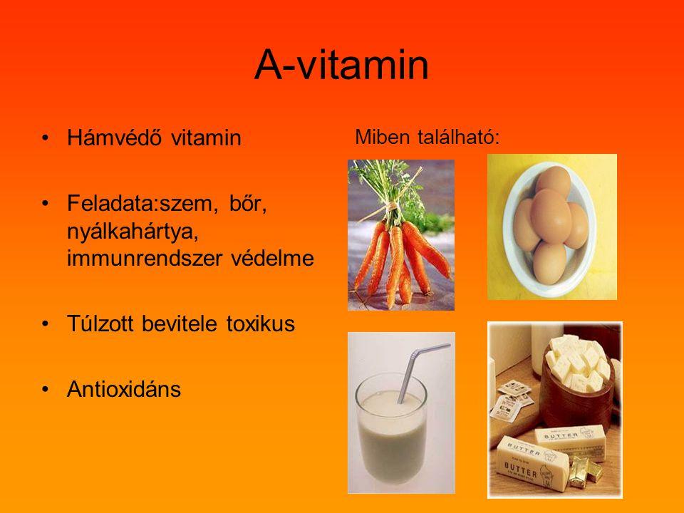 A-vitamin Hámvédő vitamin Feladata:szem, bőr, nyálkahártya, immunrendszer védelme Túlzott bevitele toxikus Antioxidáns Miben található: