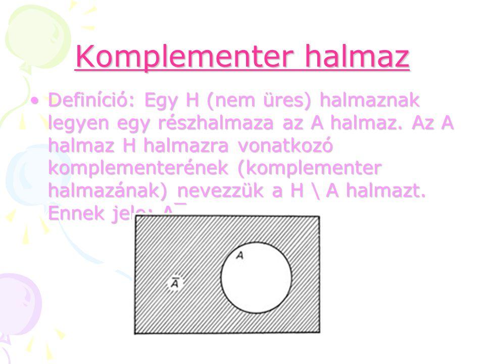 Komplementer halmaz Definíció: Egy H (nem üres) halmaznak legyen egy részhalmaza az A halmaz. Az A halmaz H halmazra vonatkozó komplementerének (kompl