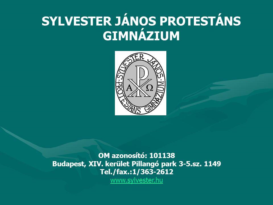 SYLVESTER JÁNOS PROTESTÁNS GIMNÁZIUM OM azonosító: 101138 Budapest, XIV. kerület Pillangó park 3-5.sz. 1149 Tel./fax.:1/363-2612 www.sylvester.hu