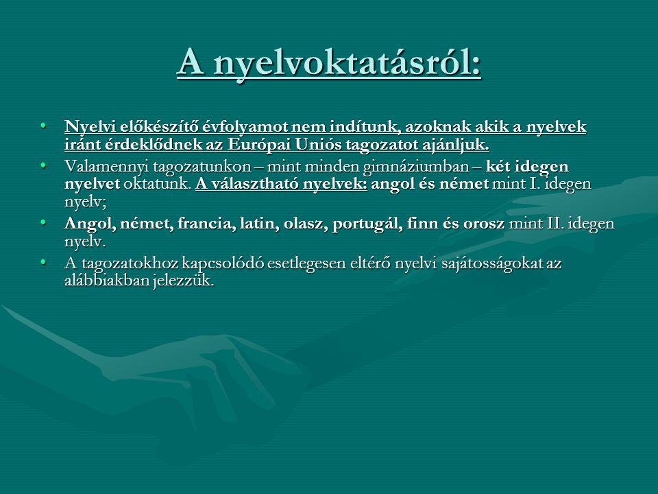 A nyelvoktatásról: Nyelvi előkészítő évfolyamot nem indítunk, azoknak akik a nyelvek iránt érdeklődnek az Európai Uniós tagozatot ajánljuk.Nyelvi elők
