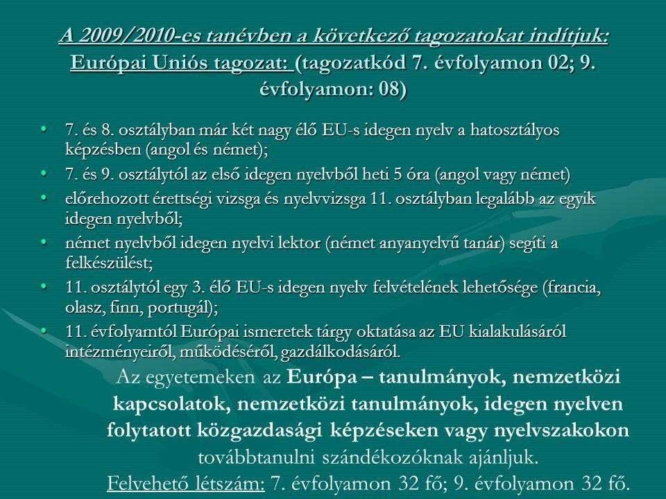A 2009/2010-es tanévben a következő tagozatokat indítjuk: Európai Uniós tagozat: (tagozatkód 7. évfolyamon 02; 9. évfolyamon: 08) 7. és 8. osztályban