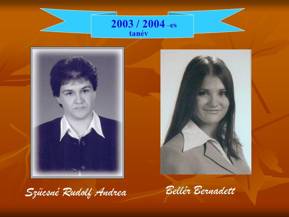 2003 / 2004 – es tanév Szücsné Rudolf Andrea Bellér Bernadett