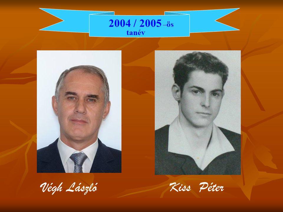 2004 / 2005 – ös tanév Végh László Kiss Péter