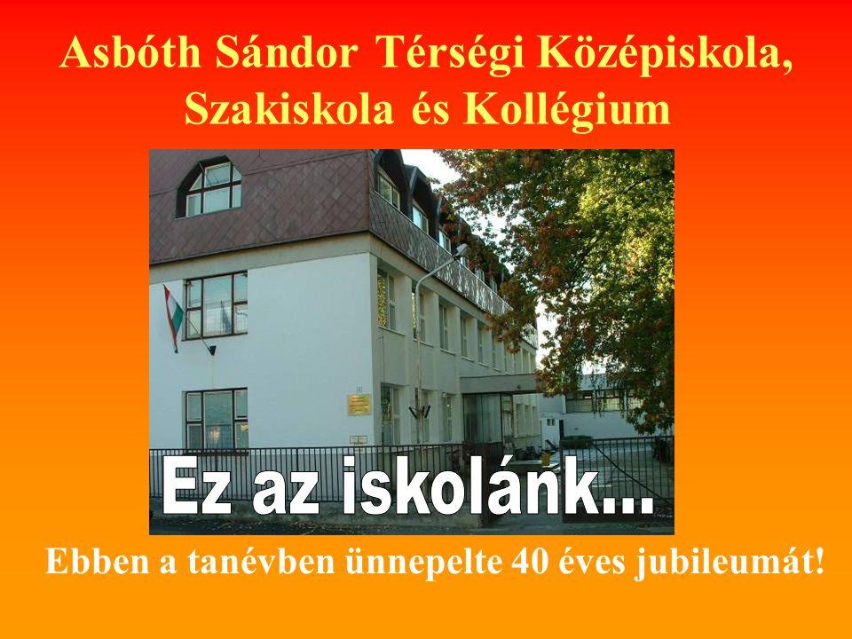 Asbóth Sándor Térségi Középiskola, Szakiskola és Kollégium Ebben a tanévben ünnepelte 40 éves jubileumát!