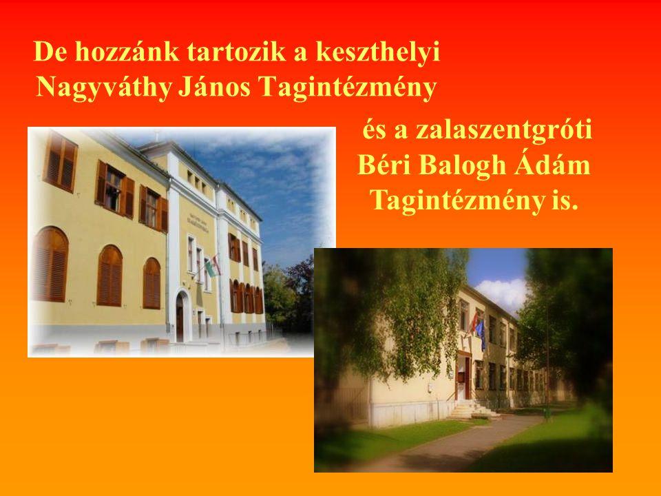 De hozzánk tartozik a keszthelyi Nagyváthy János Tagintézmény és a zalaszentgróti Béri Balogh Ádám Tagintézmény is.