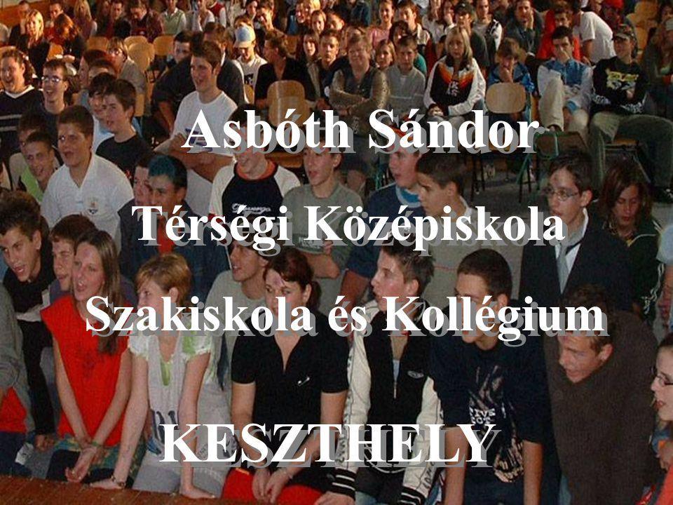 Asbóth Sándor Térségi Középiskola Szakiskola és Kollégium Asbóth Sándor Térségi Középiskola Szakiskola és Kollégium KESZTHELY