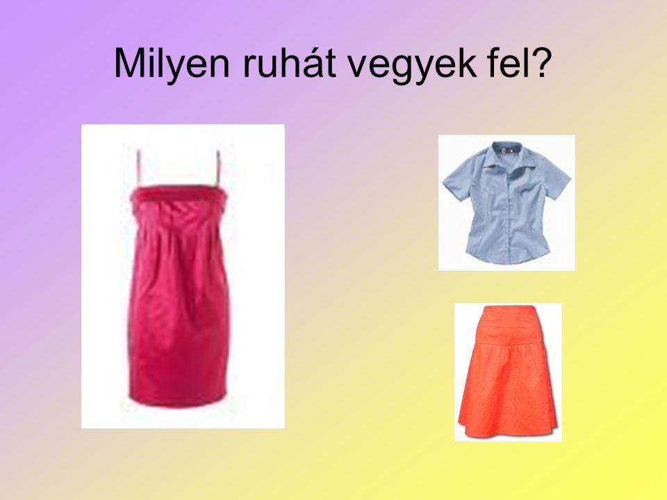 Milyen ruhát vegyek fel?