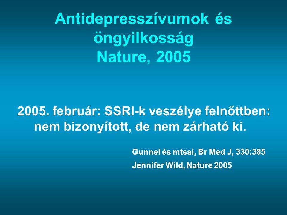 Antidepresszívumok és öngyilkosság Nature, 2005 2005. február: SSRI-k veszélye felnőttben: nem bizonyított, de nem zárható ki. Gunnel és mtsai, Br Med