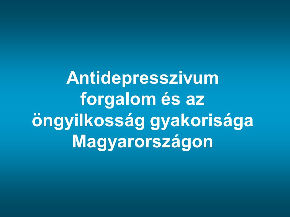 Az antidepresszívumok felhasználása Teljes forgalom (DHD)Győr-Moson- Sopron BékésOrszágos 19944,636,395,04 199811,7215,4811,95 200116,8117,6115,63 Változás 1994-2001 (%) 363,1275,6310,1 Berecz és mtsai, Psych Hung 2003