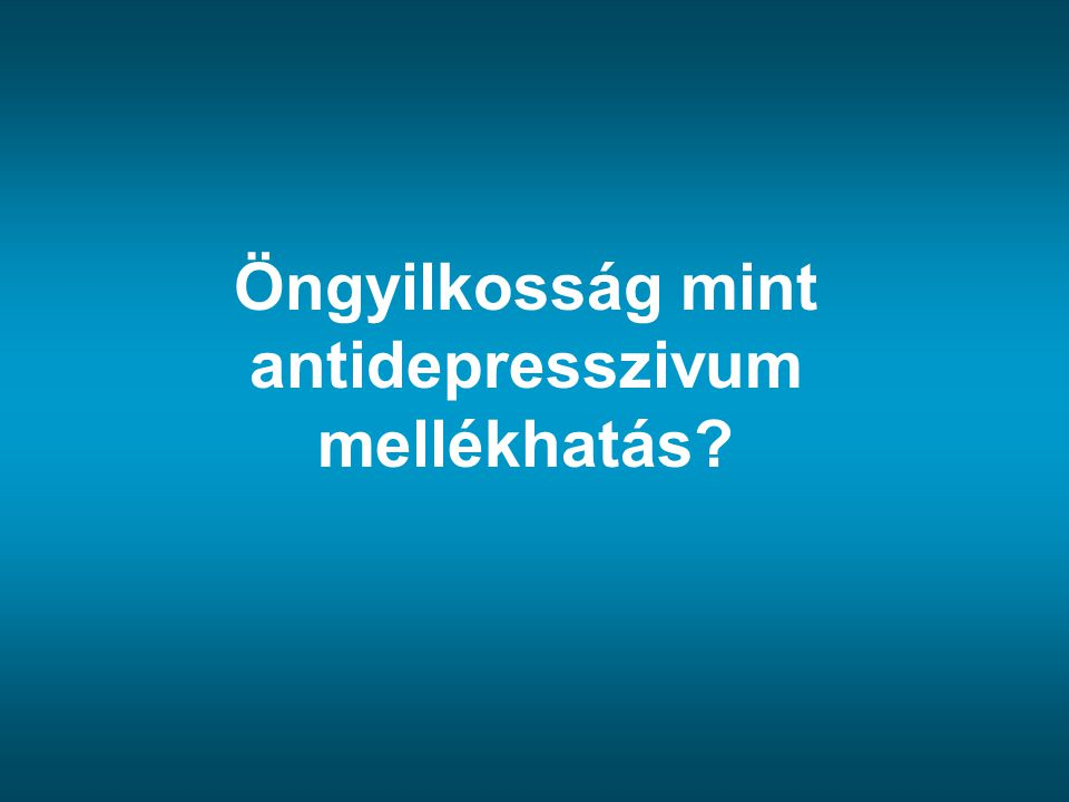 Öngyilkosság és depresszió: tények A depresszió prevalenciája 17% Antidepresszívum: számos országban a leggyakrabban felírt gyógyszer Csak a betegek 1/3-át diagnosztizáljuk