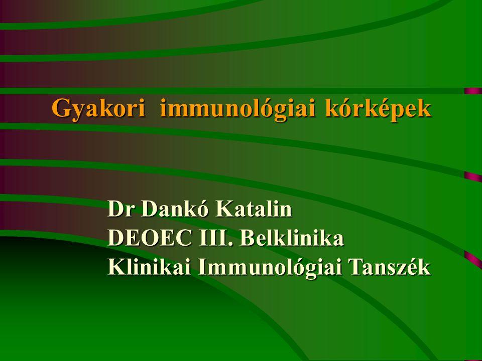 Gyakori immunológiai kórképek Dr Dankó Katalin DEOEC III. Belklinika Klinikai Immunológiai Tanszék