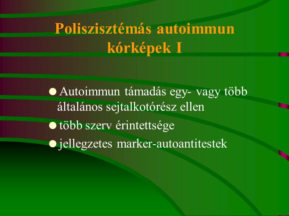 Poliszisztémás autoimmun kórképek I  Autoimmun támadás egy- vagy több általános sejtalkotórész ellen  több szerv érintettsége  jellegzetes marker-a