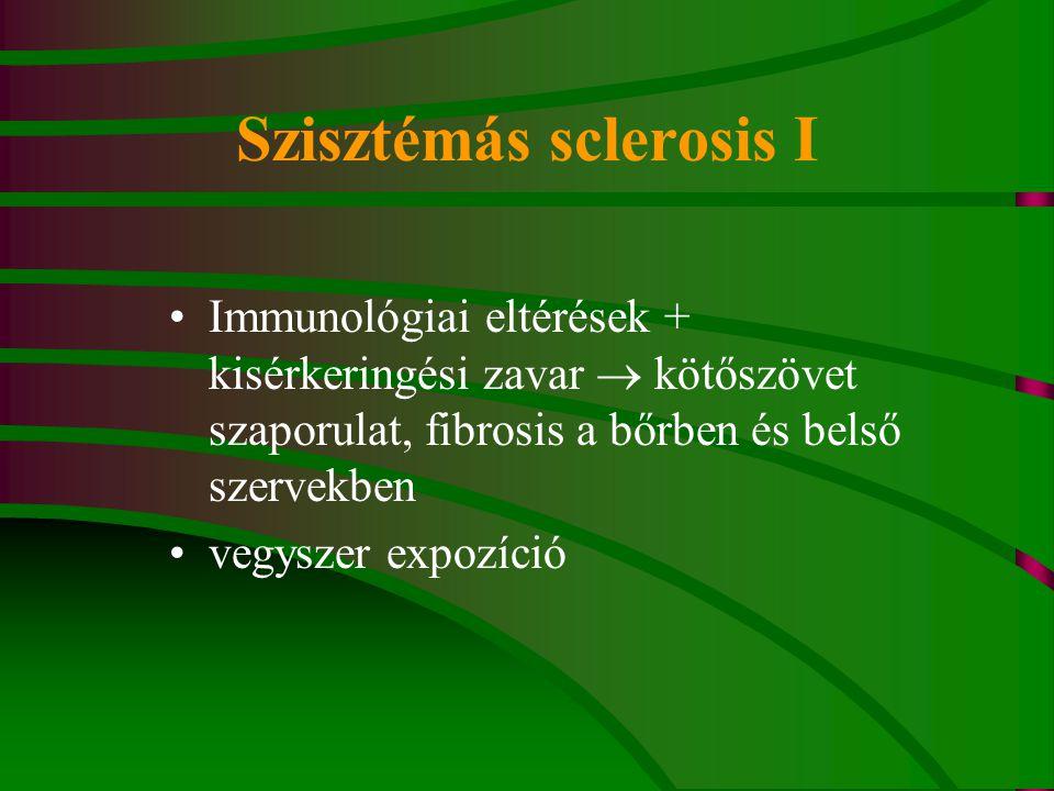 Szisztémás sclerosis I Immunológiai eltérések + kisérkeringési zavar  kötőszövet szaporulat, fibrosis a bőrben és belső szervekben vegyszer expozíció